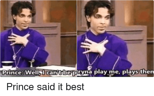 Funny, Prince, and Best: Prince: Well Canitbe Played   a person tryna play me, plays themselves Prince said it best