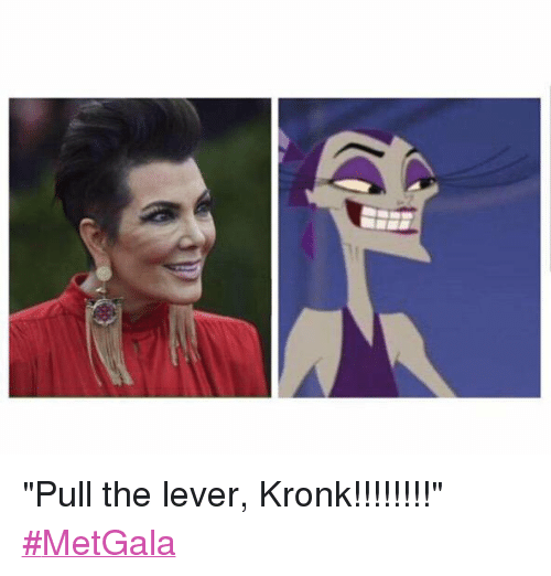 "Kris Jenner, Kronk, and  Lever: ""Pull the lever, Kronk!!!!!!!!"" MetGala"