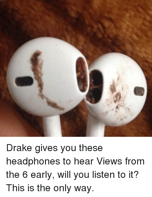 Drake, Funny, and Views From the 6: RT @UnrealLOL: Drake gives you these headphones to hear Views from the 6 early, will you listen to it? This is the only way. https:-t.co-2…