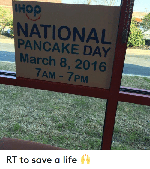 Pancaking: IHO  NATIONAL  PANCAKE DAY  March 8, 2016  7AM-7PM  P RT to save a life 🙌
