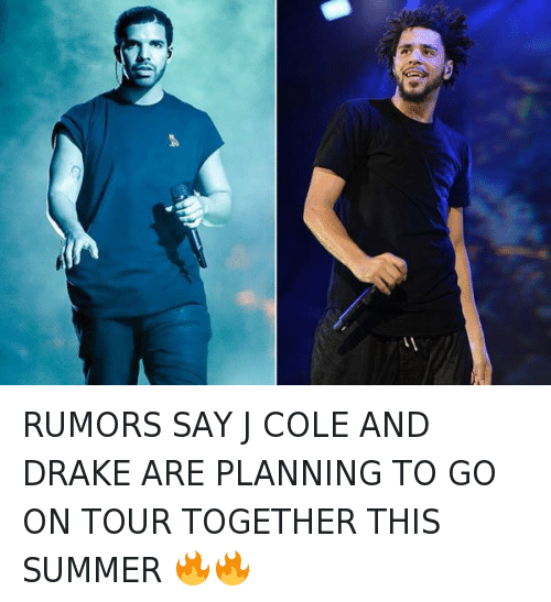 Drake, Funny, and J. Cole: ノ RUMORS SAY J COLE AND DRAKE ARE PLANNING TO GO ON TOUR TOGETHER THIS SUMMER 🔥🔥