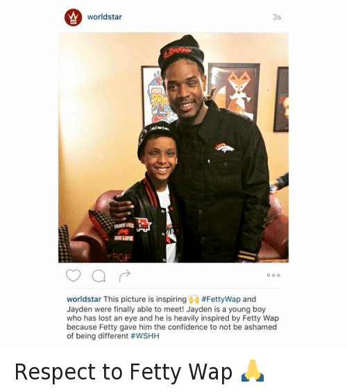 Confidence, Fetty Wap, and Finals: WAY world star  worldstar This picture is inspiring  #FettyWap and  Jayden were finally able to meet! Jayden is a young boy  who has lost an eye and he is heavily inspired by Fetty Wap  because Fetty gave him the confidence to not be ashamed  of being different Respect to Fetty Wap 🙏