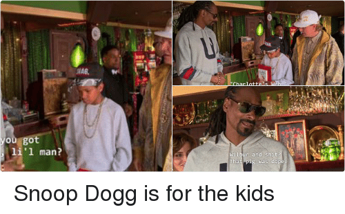 Funny, Snoop, and Snoop Dogg: SMAG.  hat you got  there li'l man?  there, 1  1'1 man?  arnes茫 Snoop Dogg is for the kids