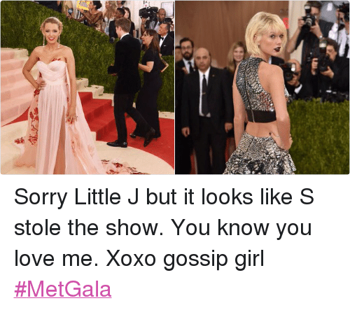 stole the show: be   뷰 Sorry Little J but it looks like S stole the show. You know you love me. Xoxo gossip girl MetGala