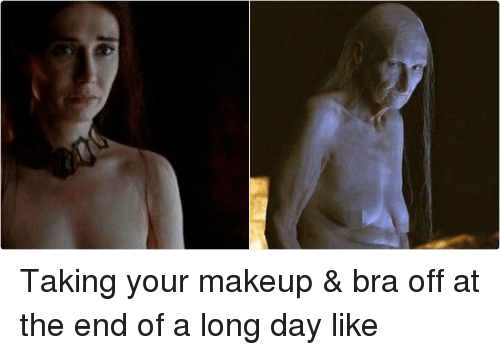 Makeup, Girl Memes, and Bra: Taking your makeup & bra off at the end of a long day like