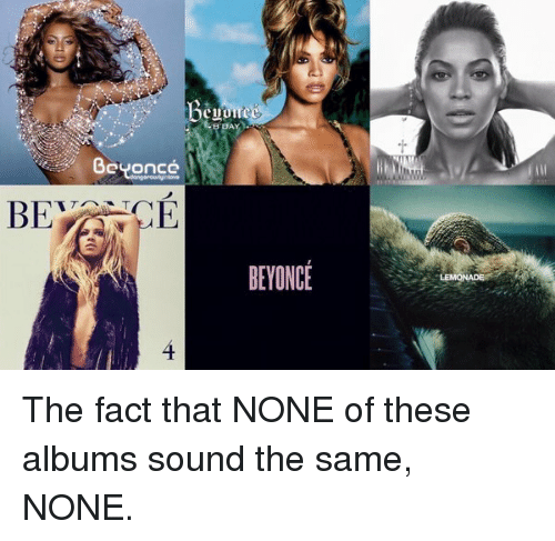 Beyonce: Beyoncé  CE  BEYONCE The fact that NONE of these albums sound the same, NONE.