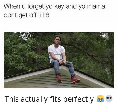 Funny, Yo, and Hood Shit: When u forget yo key and yo mama  dont get off till 6 This actually fits perfectly 😂💀