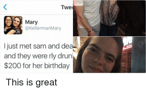 Drunk: Tweet  Mary  @Kellerman Mary  I just met sam and dean from supernatural  and they were rly drunk and gave Paige  $200 for her birthday This is great