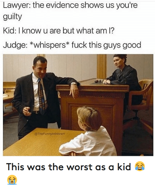 Fuck This Guy: Lawyer: the evidence shows us you're  guilty  Kid: I know u are but what am l?  Judge: *whispers fuck this guys good  @TheFunnyintrovort This was the worst as a kid 😂😭