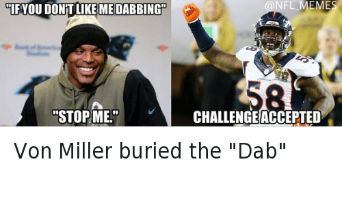 "Cam Newton, The Dab, and Football: ""IF YOU DONT LIKE ME DABBING"" ""STOP ME."" CHALLENGE ACCEPTED Von Miller buried the ""Dab"""