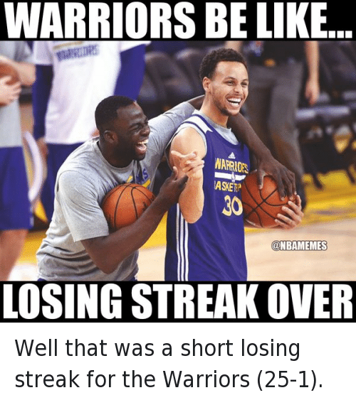 Basketball, Be Like, and Golden State Warriors: @NBAMemes  Warriors be like...  Losing streak over Well that was a short losing streak for the Warriors (25-1).