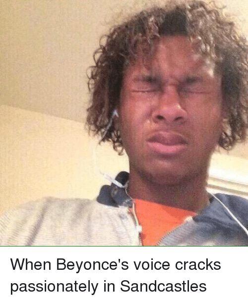 Beyonce: When Beyonce's voice cracks passionately in Sandcastles