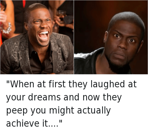 "Kevin Hart, Life, and Lol: ""When at first they laughed at your dreams and now they peep you might actually achieve it...."""