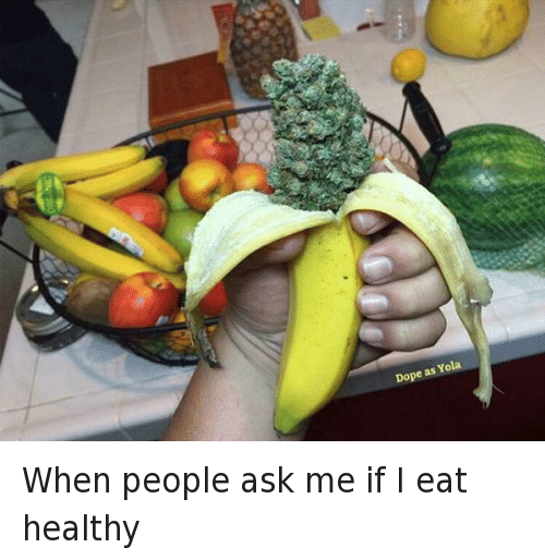 Funny Healthy Eating Meme : Dope as yola when people ask me if i eat healthy