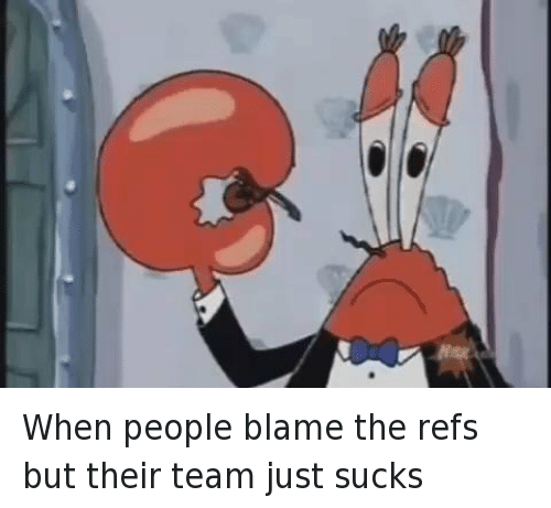 Mr. Krabs, SpongeBob, and Sports: When people blame the refs but their team just sucks