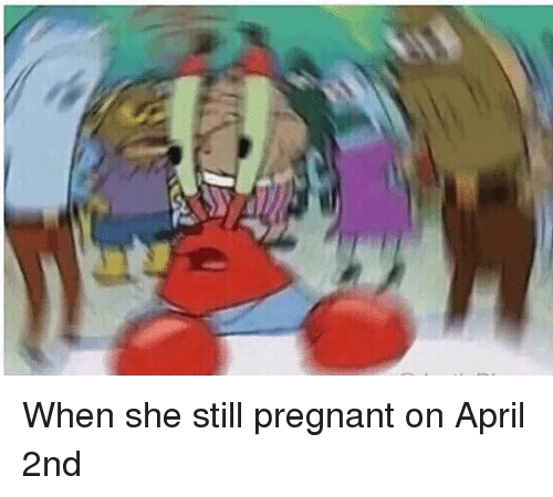 Bae, Mr. Krabs, and Pregnant: When she still pregnant on April 2nd