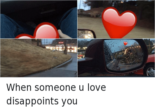 Disappointed: When someone u love disappoints you