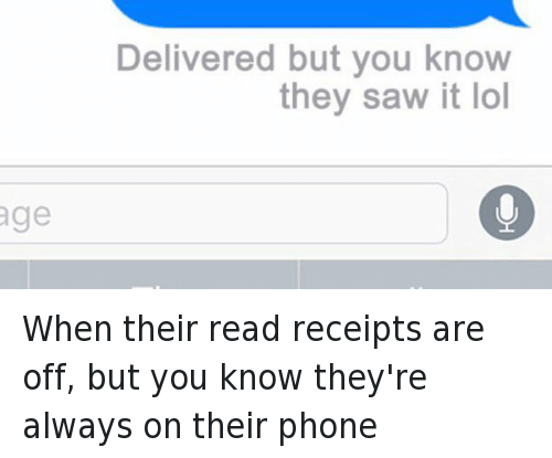 read receipts: @FreddyAmazin   When their read receipts are off, but you know they're always on their phone   Delivered but you know they saw it lol When their read receipts are off, but you know they're always on their phone