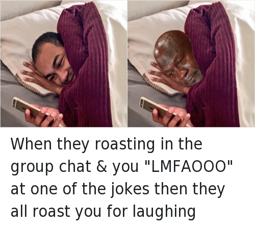"""Group Chat, Lmao, and Michael Jordan Crying: When they roasting in the group chat & you """"LMFAOOO"""" at one of the jokes then they all roast you for laughing"""
