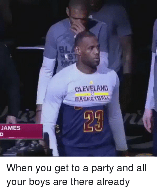 Basketball, Funny, and Party: CLEVELAND  BASKETBALL  JAMES  JD When you get to a party and all your boys are there already