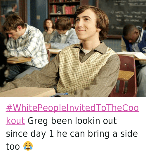 Everybody Hates Chris, White People Invited to the Cookout, and Vincent Martella: WhitePeopleInvitedToTheCookout Greg been lookin out since day 1 he can bring a side too 😂