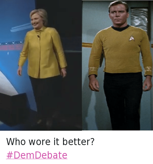Captain Kirk, Hillary Clinton, and Presidential Election: Who wore it better? Who wore it better? DemDebate
