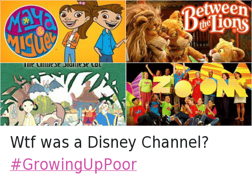 Growing up: Wtf was a Disney Channel? GrowingUpPoor