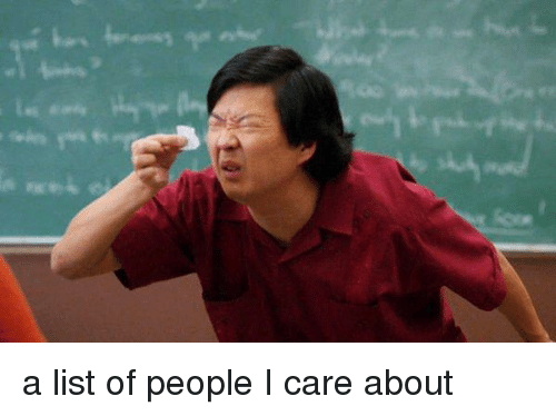 Funny List Meme : A list of people i care about funny meme on sizzle