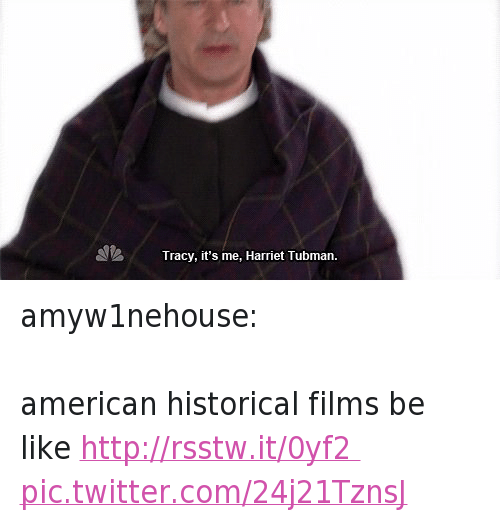 America, Be Like, and Movies: Tracy, it's me, Harriet Tubman amyw1nehouse:-american historical films be like