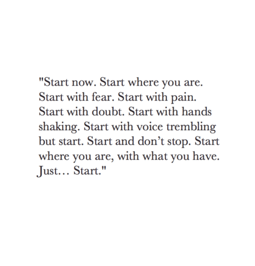 Inspirational Quotes Motivation: Start Now Start Where You Are Start With Fear Start With