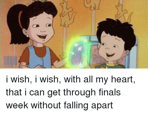 Fall, Finals, and Heart: i wish, i wish, with all my heart, that i can get through finals week without falling apart
