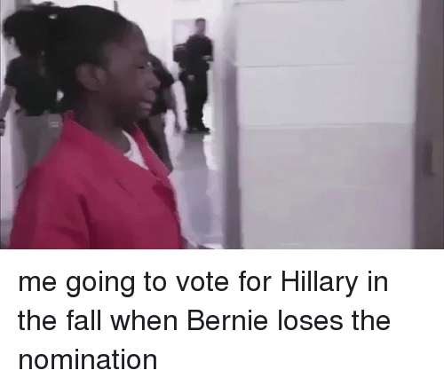 Fall, Funny, and The Fall: me going to vote for Hillary in the fall when Bernie loses the nomination
