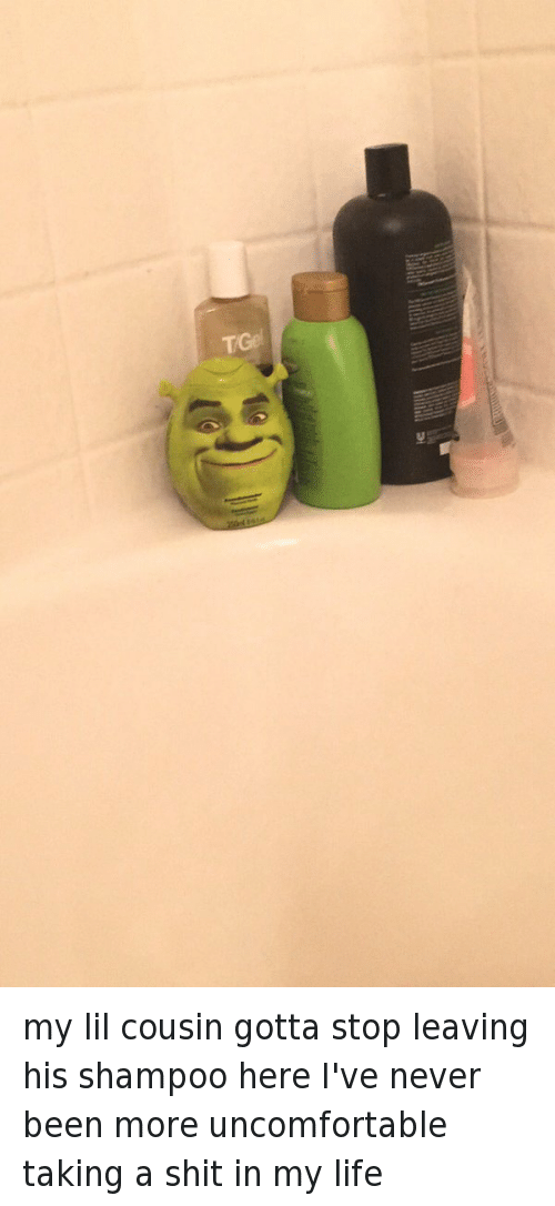 Shrek: my lil cousin gotta stop leaving his shampoo here I've never been more uncomfortable taking a shit in my life