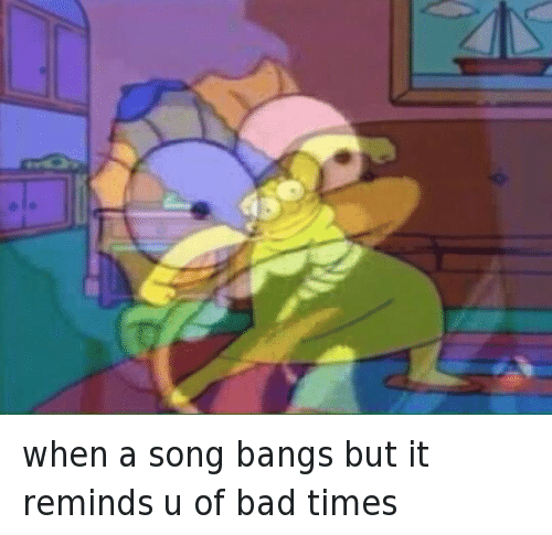 Bad, Marge Simpson, and Mfw: when a song bangs but it reminds u of bad times