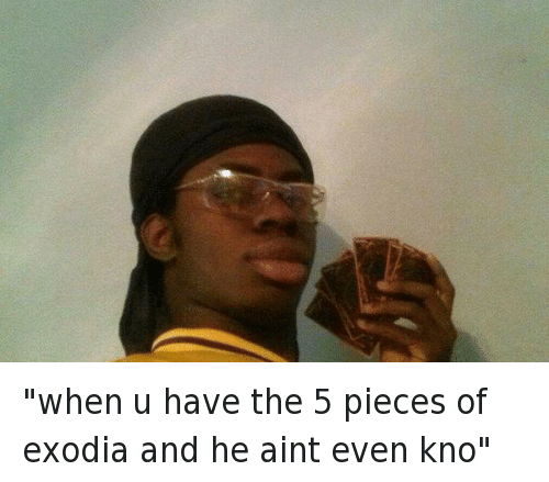 "He Got Game, Mfw, and Yu-Gi-Oh: when u have the 5 pieces of exodia and he aint even kno ""when u have the 5 pieces of exodia and he aint even kno"""