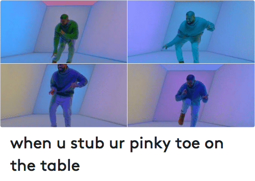 Funny, Pinky, and Table: when u stub ur pinky toe on the table