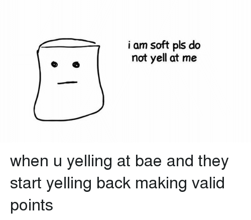 Bae, Funny, and Back: i am soft pls do  not yell at me when u yelling at bae and they start yelling back making valid points