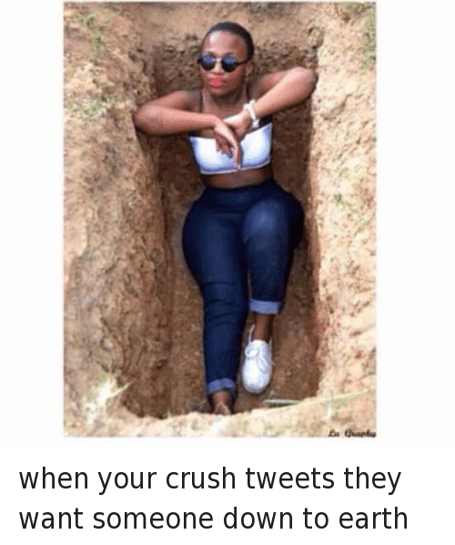 Crush: when your crush tweets they want someone down to earth