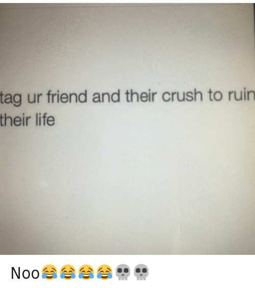 Crush, Friends, and Instagram: @hoodshiet  tag ur friend and their crush to ruin their life Noo😂😂😂😂💀💀