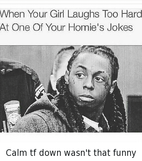 Relationships: @hoodshiet  When Your Girl Laughs Too Hard At One Of Your Homie's Jokes Calm tf down wasn't that funny