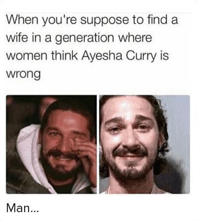 Ayesha Curry, Crying, and Relationships: When you're suppose to find a wife in a generation where women think Ayesha Curry is wrong Man...