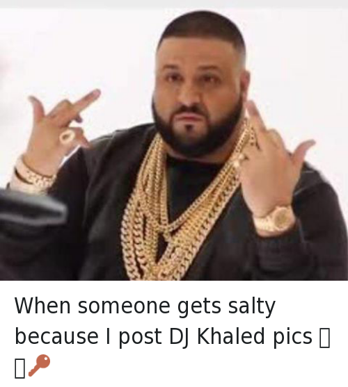Another One, DJ Khaled, and Fuck You: When someone gets salty because I post DJ Khaled pics 🦁🔑