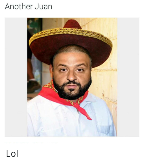 puns: @daquan  Another Juan Lol