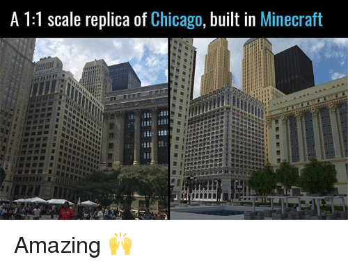 Chicago, Memes, and Minecraft: A 1:1 scale replica of  Chicago  built in  Minecraft Amazing 🙌