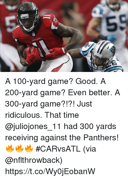 Anaconda, Bailey Jay, and Memes: A 100-yard game? Good. A 200-yard game? Even better. A 300-yard game?!?! Just ridiculous.  That time @juliojones_11 had 300 yards receiving against the Panthers! 🔥🔥🔥 #CARvsATL (via @nflthrowback) https://t.co/Wy0jEobanW