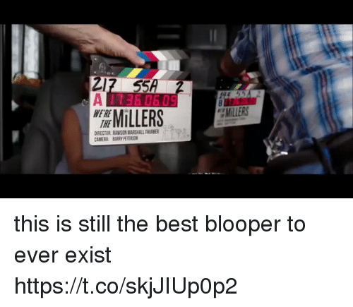 blooper: A 1360 503  MiLLERS  DIRECTOR RAWSON MARSHALL THABER  CAMERA BRYETERSON this is still the best blooper to ever exist https://t.co/skjJIUp0p2