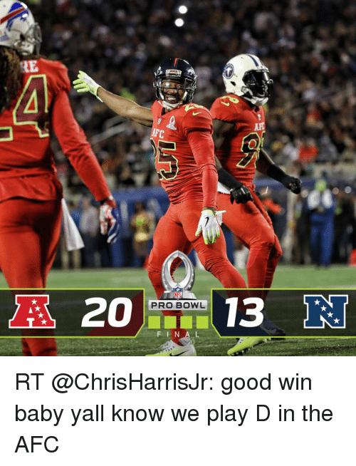 Winning Baby: A 20  13  PRO BOWL RT @ChrisHarrisJr: good win baby yall know we play D in the AFC