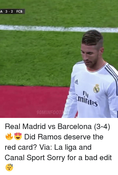 Bad, Barcelona, and Memes: A 3-2 FCB  Fl  mintes  OMINF00T Real Madrid vs Barcelona (3-4) 🔥😍 Did Ramos deserve the red card? Via: La liga and Canal Sport Sorry for a bad edit 😴