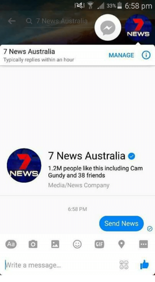 News Australia: A 33% 6:58 pm  CR 7 News Austral  NEWS  7 News Australia  O  MANAGE  Typically replies within an hour  7 News Australia  1.2M people like this including Cam  EWS  Gundy and 38 friends  Media/News Company  6:58 PM  Send News  rite a message...
