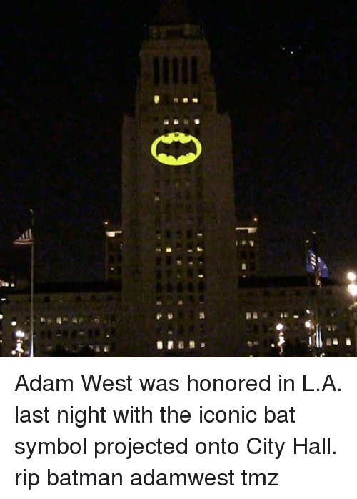 city hall: a  4: Adam West was honored in L.A. last night with the iconic bat symbol projected onto City Hall. rip batman adamwest tmz